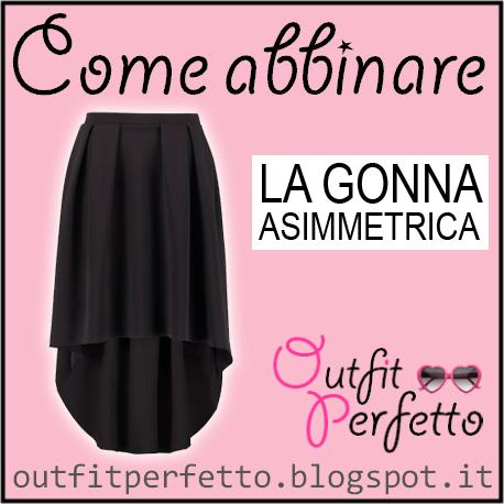 low priced 03ea3 71e39 Outfit Perfetto: Come abbinare una GONNA ASIMMETRICA (outfit ...