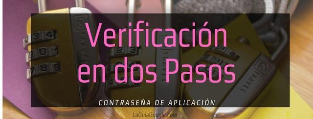 Contraseñas de Aplicación y Verificación en dos Pasos