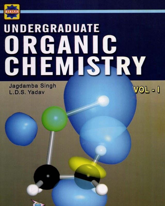 UNDERGRADUATE ORGANIC CHEMISTRY VOL 1 BY JAGDAMBA SINGH AND L D S YADAV