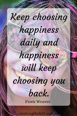 Keep choosing happiness and it will keep choosing you back