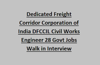 Dedicated Freight Corridor Corporation of India DFCCIL Civil Works Engineer 28 Govt Jobs Walk in Interview