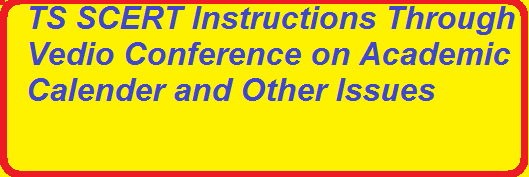 Instrutions BY SCERT Telangana in Today's Video Conference/2016/02/telangana-state-scert-instructions-vedio-conference-academic-calander-other-issues.html