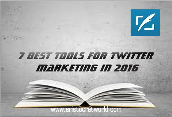 7 Best Tools For Twitter Marketing In 2016