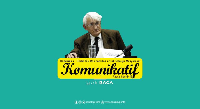 Habermas : Bertindak Rasionalitas untuk Menuju Masyarakat Komunikatif Pasca Covid-19