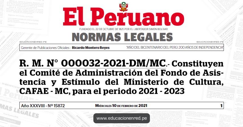 R. M. N° 000032-2021-DM/MC.- Constituyen el Comité de Administración del Fondo de Asistencia y Estímulo del Ministerio de Cultura, CAFAE - MC, para el periodo 2021 - 2023