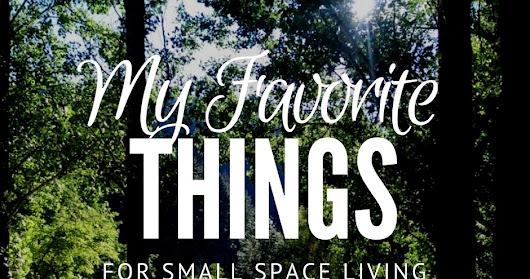 My Favorite Things for Small Space Living