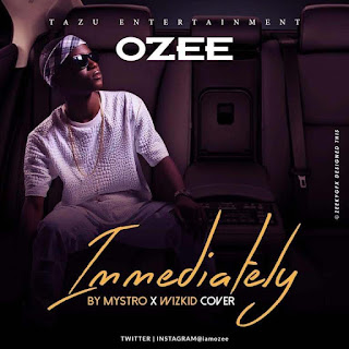 Music: Ozee - Immediately Cover x Mystro & Wizkid