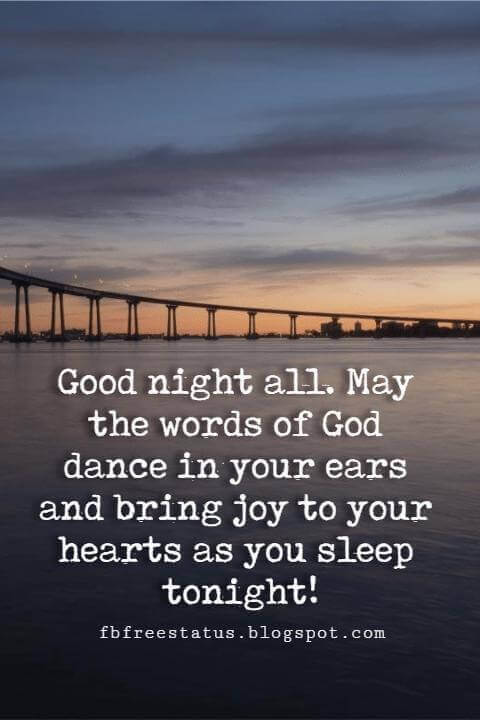 Good night all. May the words of God dance in your ears and bring joy to your hearts as you sleep tonight!