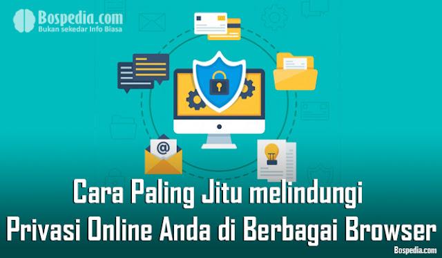 Cara Paling Jitu melindungi Privasi Online Anda di Berbagai Browser Cara Paling Jitu melindungi Privasi Online Anda di Berbagai Browser