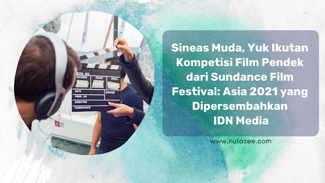 Sineas Muda, Yuk Ikutan Kompetisi Film Pendek dari Sundance Film Festival: Asia 2021 yang Dipersembahkan IDN Media