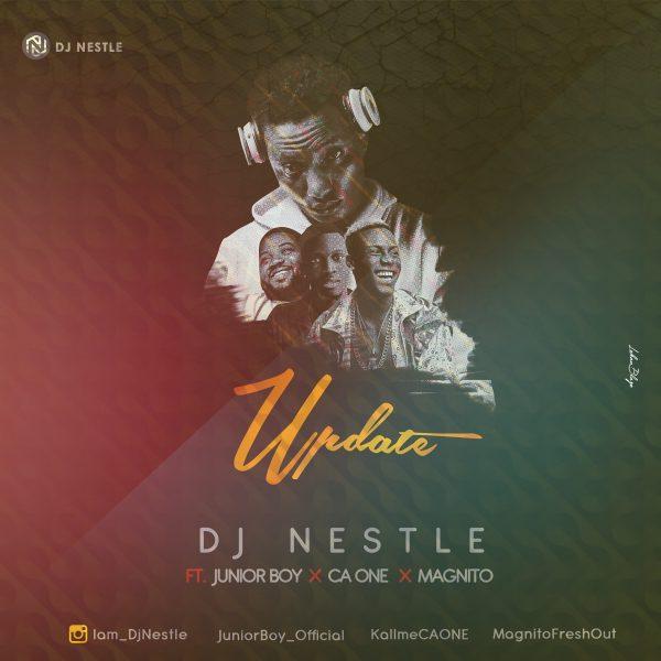 [Music] DJ Nestle Ft Junior Boy, CA One & Magnito – Update
