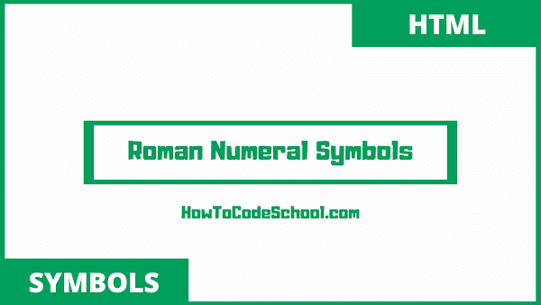 Roman Numeral Symbols Html Codes and Unicodes