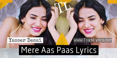 mere-aas-paas-yasser-desai-sonal-chauhan-song-lyrics