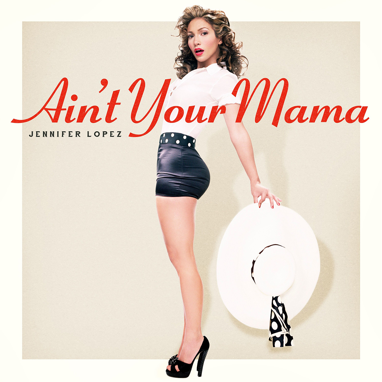 Ain't Your Mama – Jennifer Lopez