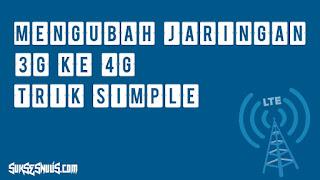 Mengubah Jaringan 3G ke 4G