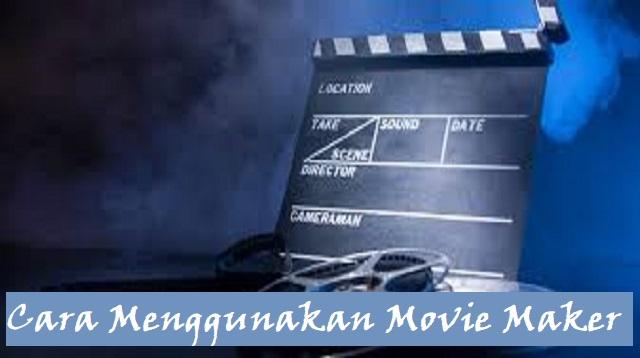 Cara Menggunakan Movie Maker