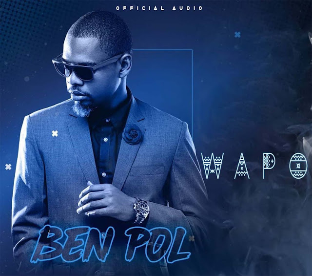 AUDIO | Ben Pol - Wapo | Download ~ Manupearls Unity