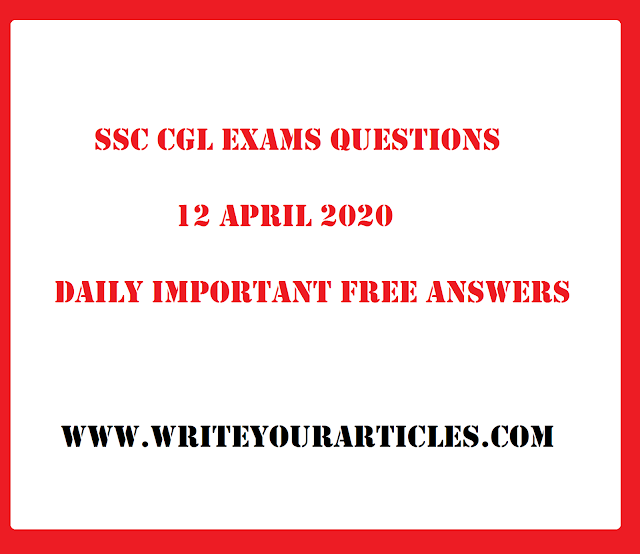 SSC CGL Exams Questions 12 APRIL 2020 Daily Important Free Answers
