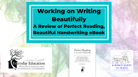 logos from A Mom's Quest to Teach; Everyday Education; Perfect Reading cover; text: Working on Writing Beautifully: A Review of Perfect Reading, Beautiful Handwriting eBook