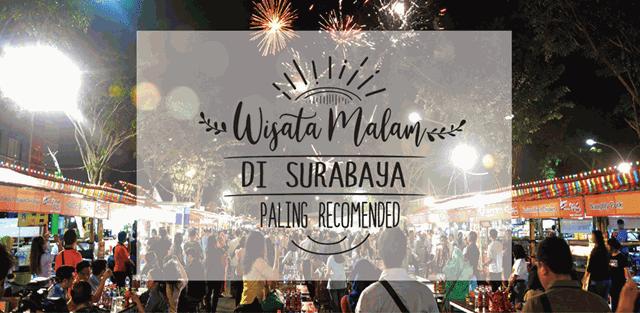 7 Wisata Kuliner Surabaya yang Bisa Dinikmati Saat Tengah Malam