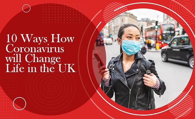 10 Ways How Coronavirus will Change Life in the UK