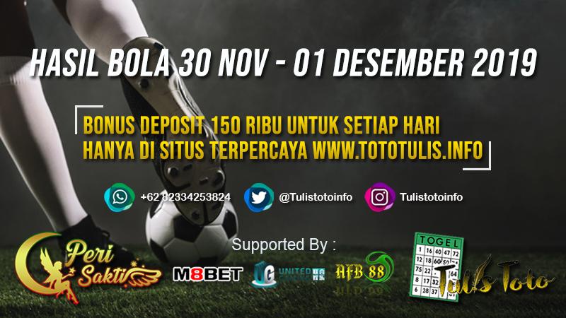 HASIL BOLA TANGGAL 30 NOV – 01 DESEMBER 2019