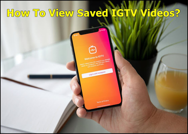 How To View Saved IGTV Videos?