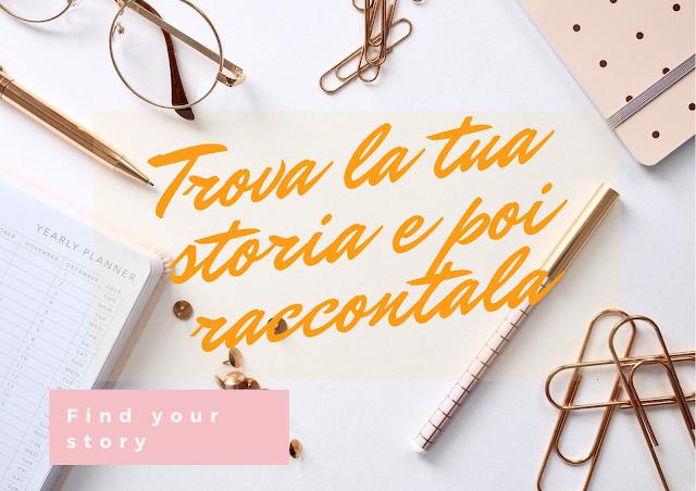 Find your story: trova la tua storia e poi raccontala