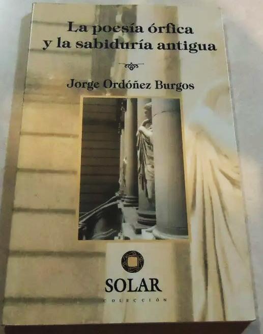 La Poesía Órfica y la Sabiduría Antigua de Jorge Ordóñez Burgos