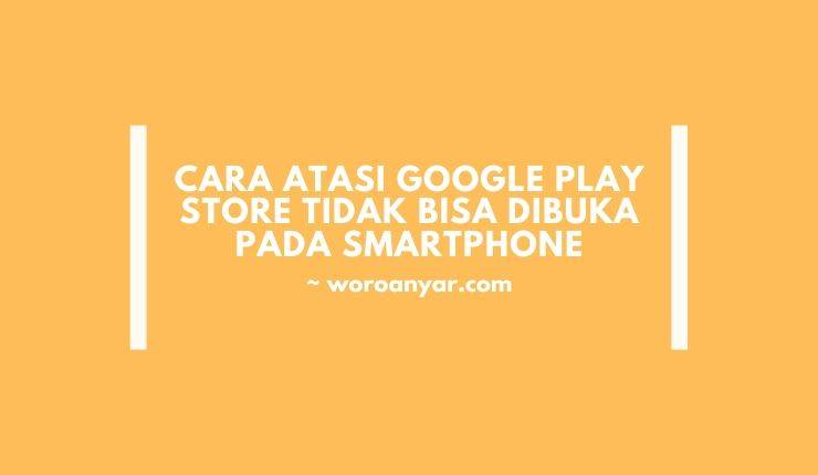5 Cara Atasi Google Play Store tidak Bisa Dibuka pada Smartphone