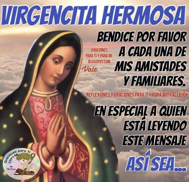 VIRGENCITA HERMOSA  Bendice por favor a cada una de mis amistades y familiares.  En especial, a quien está leyendo este mensaje.  Así sea !