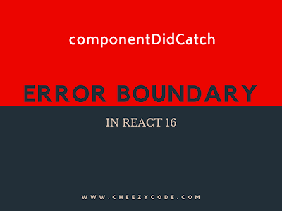 componentDidCatch & ErrorBoundary in React16
