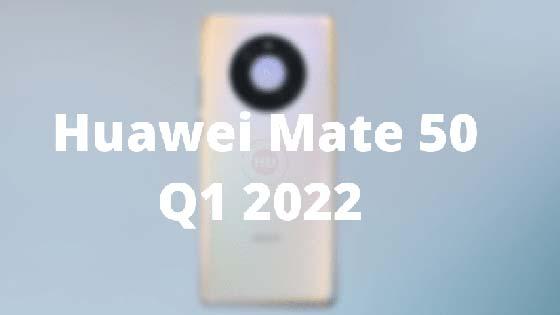 هواوي ستقدم هاتف Mate 50 مع Snapdragon 898 4G في الربع الأول من عام 2022