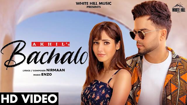 Song  :  BACHALO Song Lyrics Singer  :  Akhil Lyrics  :  Nirmaan Music  :  Enzo Director  :  Agam Mann & Azeem Mann