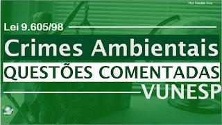 Questões comentadas sobre Crimes Ambientais da VUNESP | Lei 9.605/98