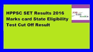 HPPSC SET Results 2016 Marks card State Eligibility Test Cut Off Result