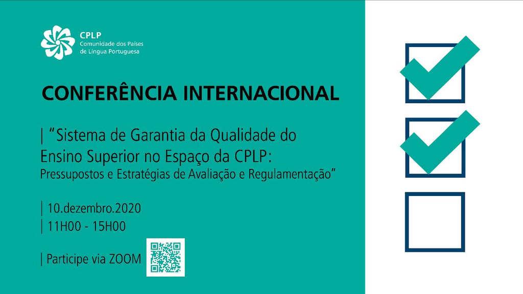 Conferência internacional, em formato virtual, subordinada ao tema «Sistema de Garantia da Qualidade do Ensino Superior no espaço da CPLP: Pressupostos e Estratégias de Avaliação e Regulamentação»