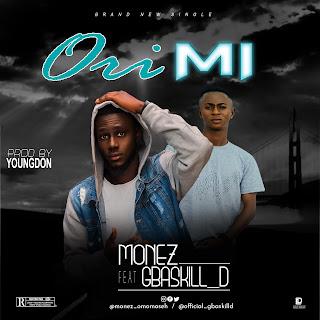 Monez - Ori Mi ft. Gbaskill_D