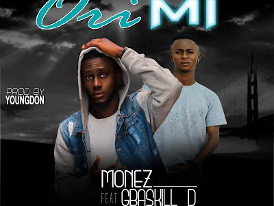 DOWNLOAD MP3: Monez - Ori Mi ft. Gbaskill_D