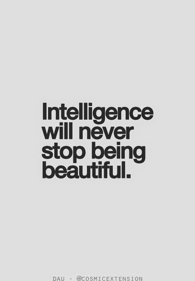 Intelligence will never stop being beautiful ~ God is Heart