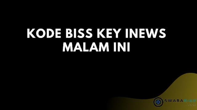 Kode Biss Key inews Malam ini
