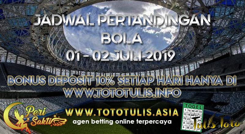 JADWAL PERTANDINGAN BOLA TANGGAL 01 – 02 JULI 2019