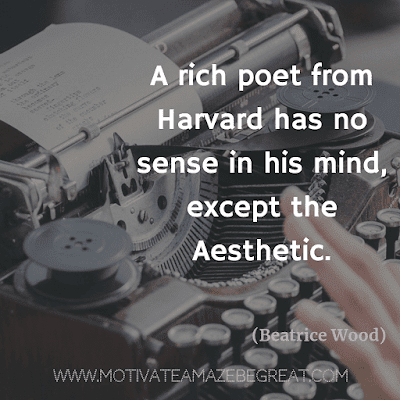 "Aesthetic Quotes And Beautiful Sayings With Deep Meaning: ""A rich poet from Harvard has no sense in his mind, except the aesthetic."" - Beatrice Wood"