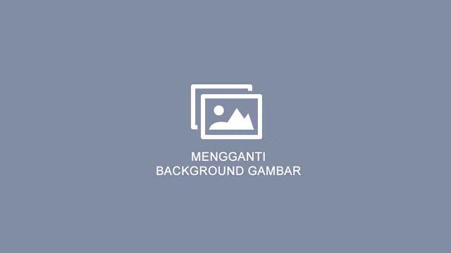 cara%2Bmengganti%2Bbackground%2Bfoto