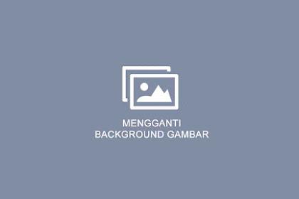 2 Cara Mengganti Background Foto Secara Online [Tanpa Aplikasi]