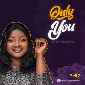 Music Video: Faith Omokaro - ''Only You'' || @eezeeconceptz
