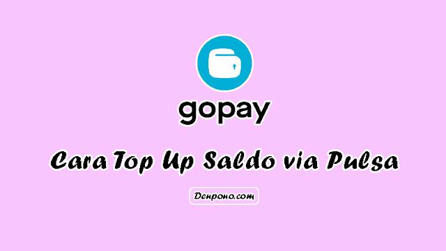 Cara Top Up Gopay via Pulsa All Operator dan Terbukti Berhasil