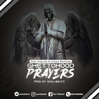 Yaw Chyina - Ghettohood Prayers Ft. Hood Huncho (Prod. by Qholabeatz)
