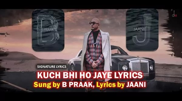 Kuch Bhi Ho Jaye Lyrics - B Praak - Jaani