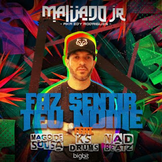 Malvado Jr - Faz Sentir Teu Nome (feat. Mago de Sousa, Ks Drums & Nad Beatz)